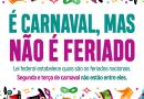 Carnaval não é feriado; é um dia normal de trabalho.